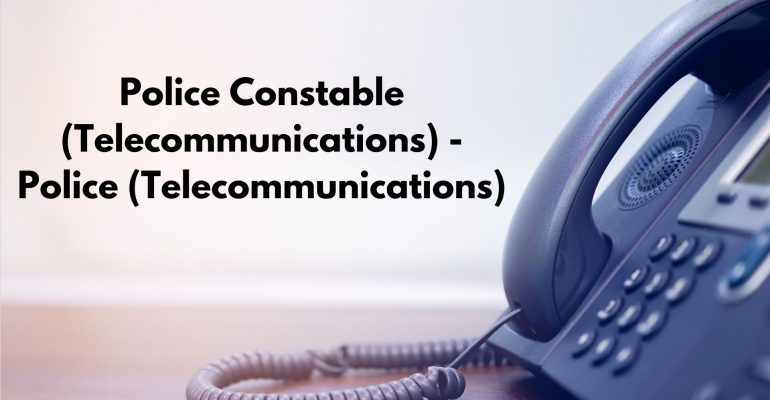 Police Constable (Telecommunications) - Police (Telecommunications)