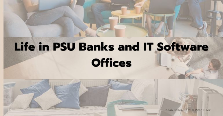 Life in PSU Banks and IT Software Offices