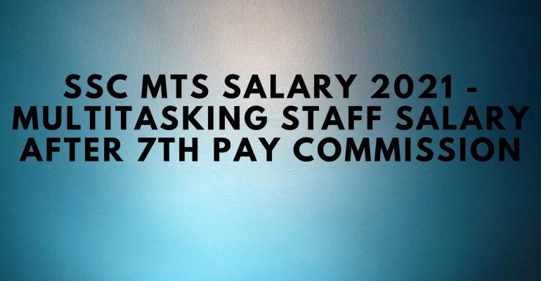 SSC MTS Salary 2021 - Multitasking Staff Salary after 7th pay commission